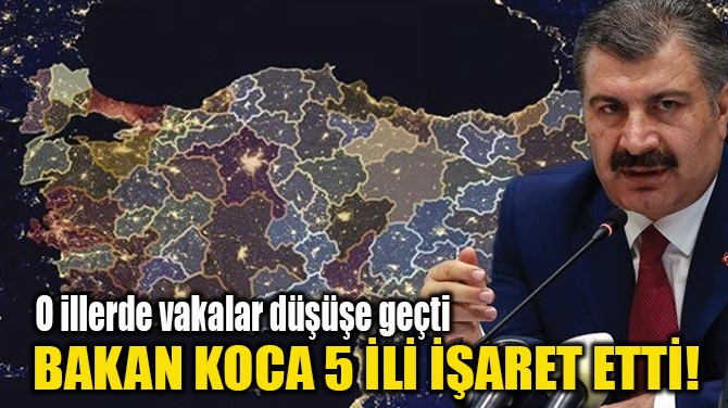 BAKAN KOCA 5 İLİ İŞARET ETTİ!