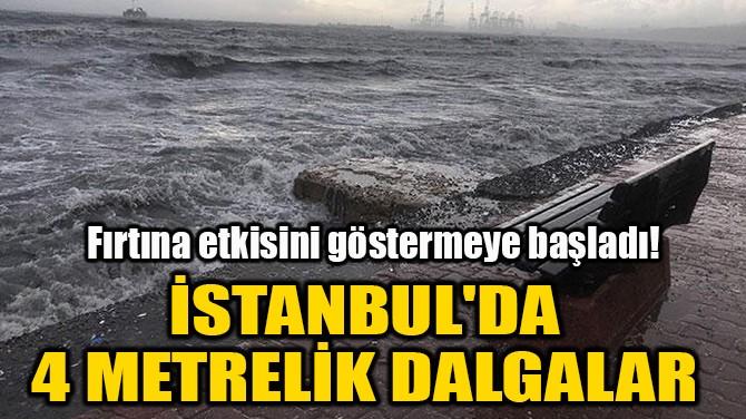 İSTANBUL'DA 4 METRELİK DALGALAR
