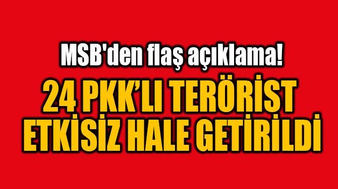 24 PKK/YPG'Lİ TERÖRİST ETKİSİZ HALE GETİRİLDİ