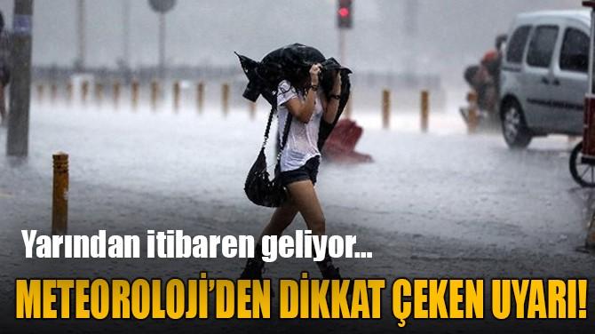 METEOROLOJİ'DEN DİKKAT ÇEKEN UYARI!