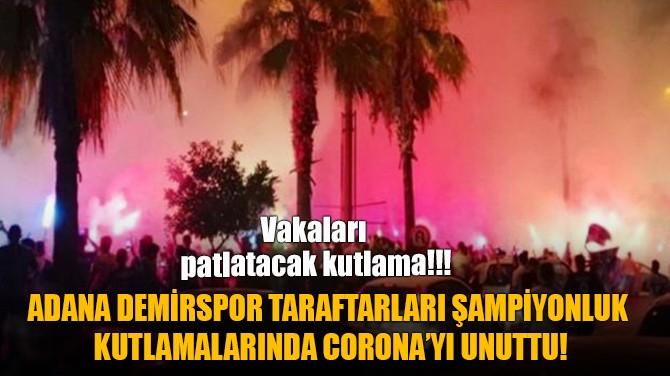 ADANALILAR ŞAMPİYONLUK KUTLAMALARINDA CORONA'YI UNUTTU!