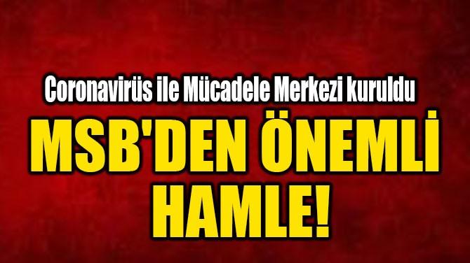 MSB'DEN ÖNEMLİ HAMLE!
