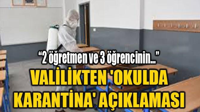 VALİLİKTEN 'OKULDA KARANTİNA' AÇIKLAMASI
