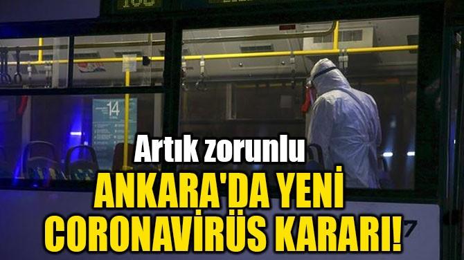 ANKARA'DA YENİ  CORONAVİRÜS KARARI!