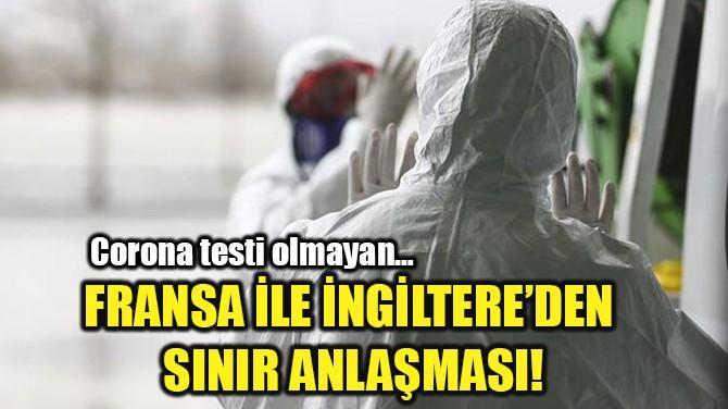FRANSA İLE İNGİLTERE'DEN SINIR ANLAŞMASI!
