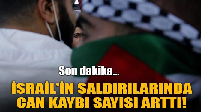 İSRAİL'İN SALDIRILARINDA CAN KAYBI SAYISI ARTTI!