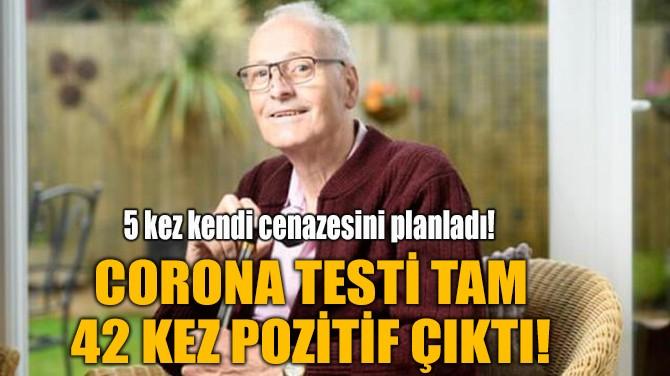 CORONA TESTİ TAM 42 KEZ POZİTİF ÇIKTI!