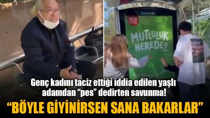 """""""BÖYLE GİYİNİRSEN SANA BAKARLAR"""""""