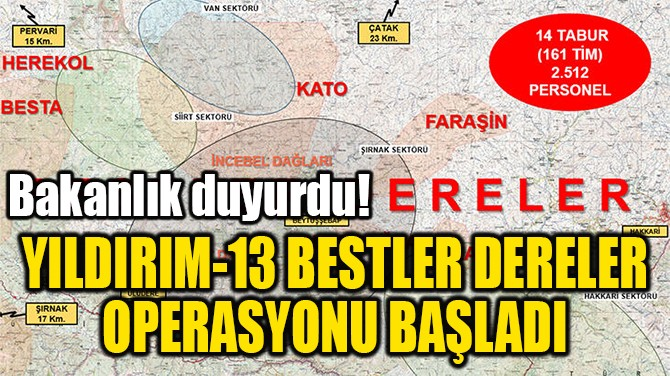 YILDIRIM-13 BESTLER DERELER  OPERASYONU BAŞLADI