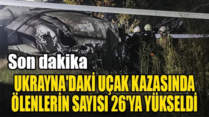 UKRAYNA'DAKİ UÇAK KAZASINDA ÖLENLERİN SAYISI 26'YA YÜKSELDİ
