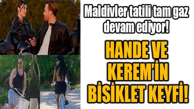 HANDE VE KEREM'İN BİSİKLET KEYFİ!
