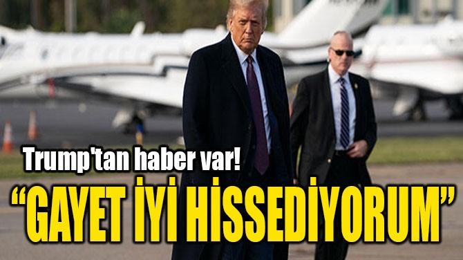 """GAYET İYİ HİSSEDİYORUM"""