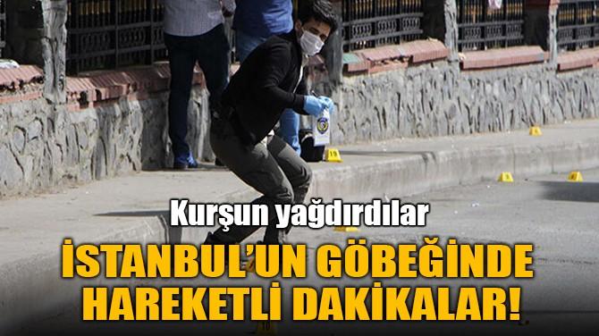 İSTANBUL'UN GÖBEĞİNDE HAREKETLİ DAKİKALAR!