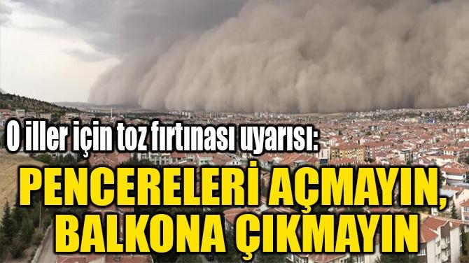 PENCERELERİ AÇMAYIN,  BALKONA ÇIKMAYIN