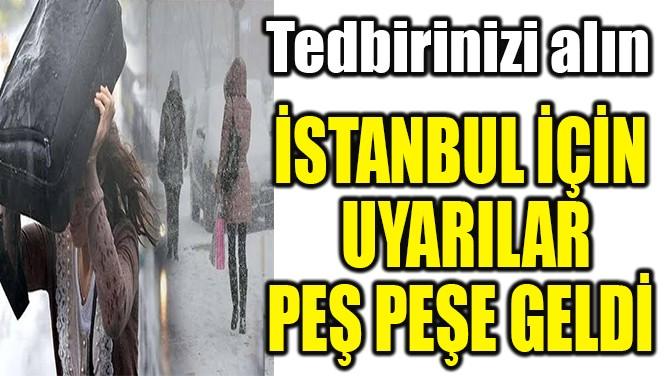 İSTANBUL İÇİN UYARILAR  PEŞ PEŞE GELDİ