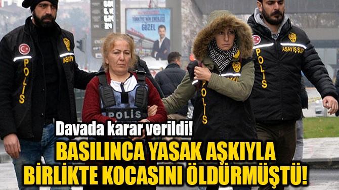 BASILINCA YASAK AŞKIYLA BİRLİKTE KOCASINI ÖLDÜRMÜŞTÜ!