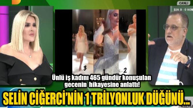 SELİN CİĞERCİ'NİN 1 TRİLYONLUK DÜĞÜNÜ...