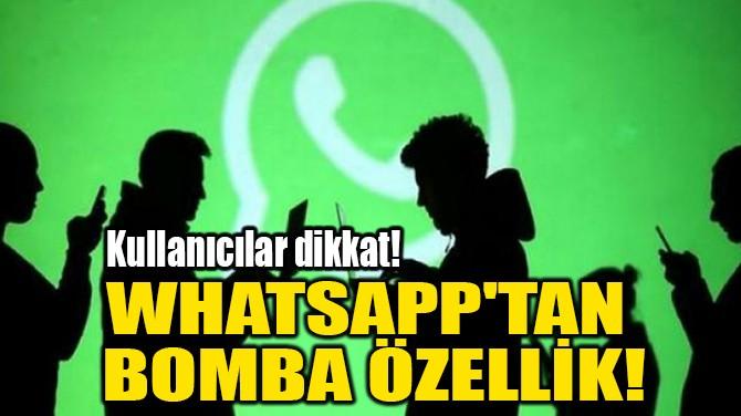 WHATSAPP'TAN BOMBA ÖZELLİK!