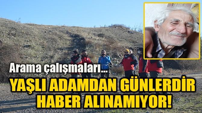 YAŞLI ADAMDAN GÜNLERDİR  HABER ALINAMIYOR!
