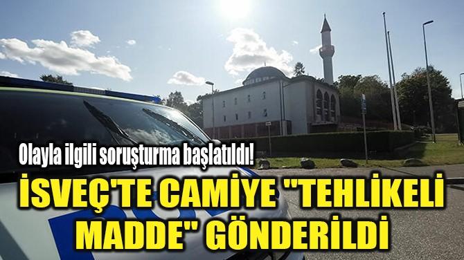 """İSVEÇ'TE CAMİYE """"TEHLİKELİ MADDE"""" GÖNDERİLDİ"""