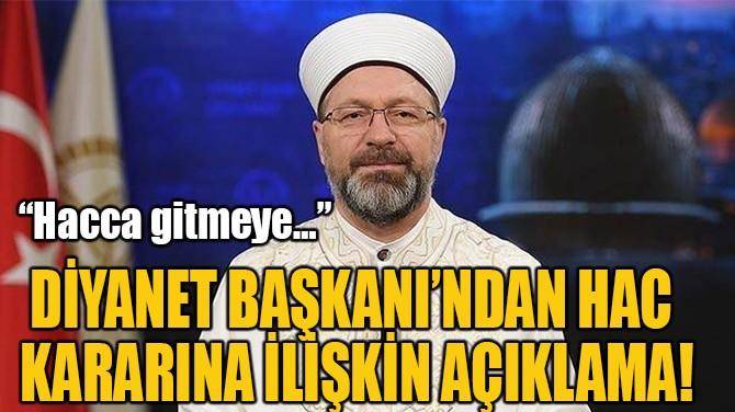 DİYANET BAŞKANI'NDAN HAC  KARARINA İLİŞKİN AÇIKLAMA!