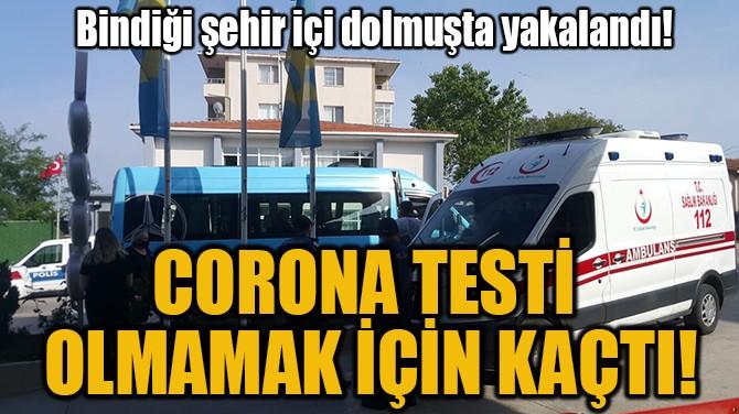 CORONA TESTİ OLMAMAK İÇİN KAÇTI!