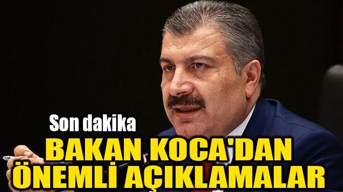 BAKAN KOCA'DAN  ÖNEMLİ AÇIKLAMALAR