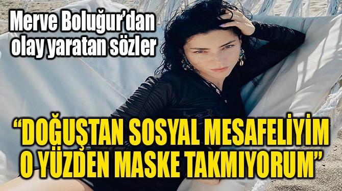 """""""DOĞUŞTAN SOSYAL MESAFELİYİM  O YÜZDEN MASKE TAKMIYORUM"""""""