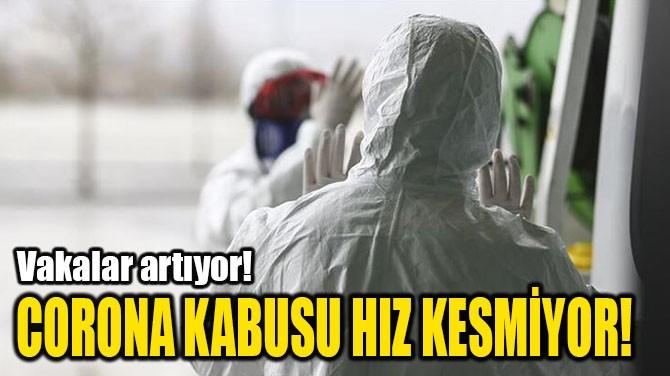 CORONA KABUSU HIZ KESMİYOR!