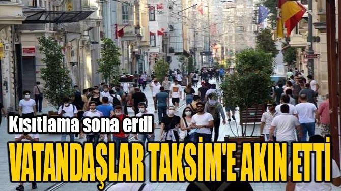 VATANDAŞLAR TAKSİM'E AKIN ETTİ