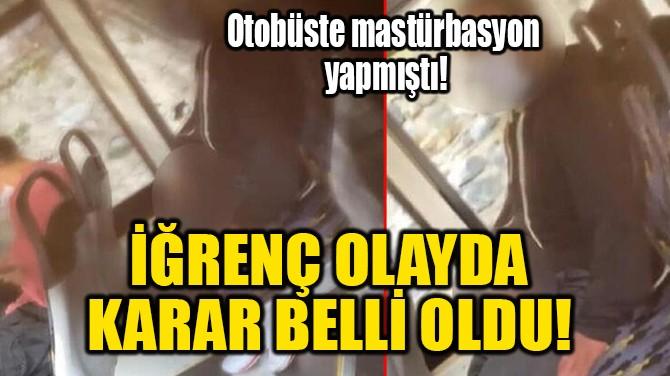 İĞRENÇ OLAYDA KARAR BELLİ OLDU!