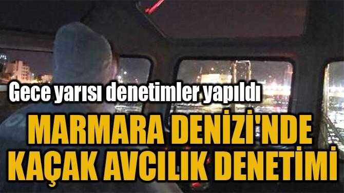 MARMARA DENİZİ'NDE  KAÇAK AVCILIK DENETİMİ