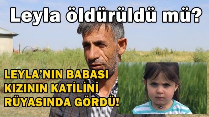 LEYLA'NIN BABASI KIZININ KATİLİNİ RÜYASINDA GÖRDÜ!