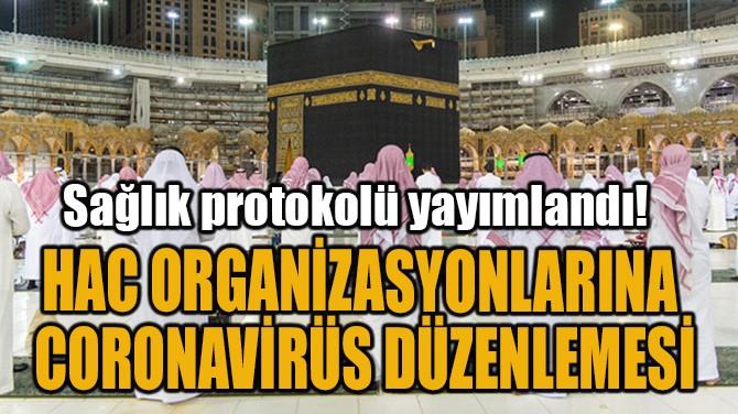 HAC ORGANİZASYONLARINA  CORONAVİRÜS DÜZENLEMESİ