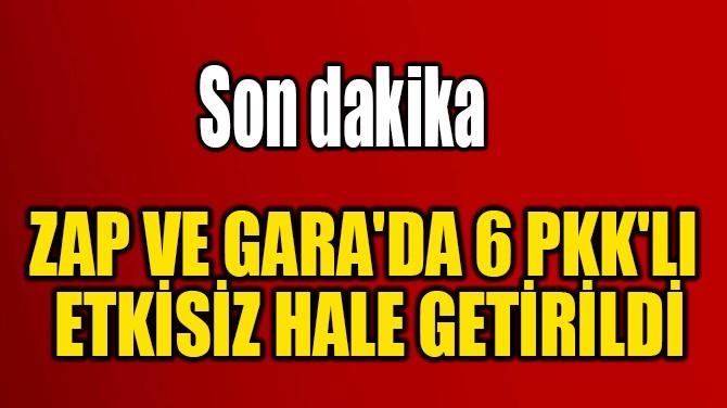 6 PKK'LI  ETKİSİZ HALE GETİRİLDİ
