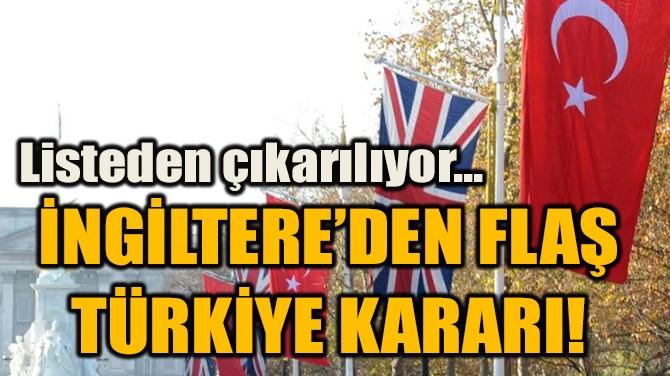 İNGİLTERE'DEN FLAŞ  TÜRKİYE KARARI!