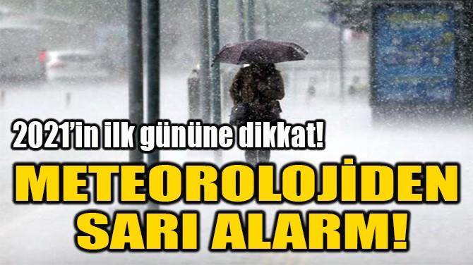 METEOROLOJİDEN  SARI ALARM!