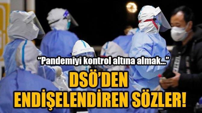 DSÖ'DEN ENDİŞELENDİREN SÖZLER!