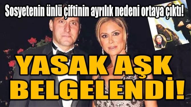 YASAK AŞK  BELGELENDİ!