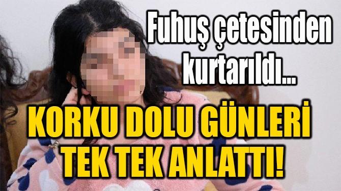 KORKU DOLU GÜNLERİ  TEK TEK ANLATTI!