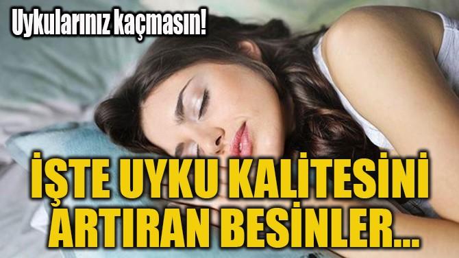 İŞTE UYKU KALİTESİNİ  ARTIRAN BESİNLER...