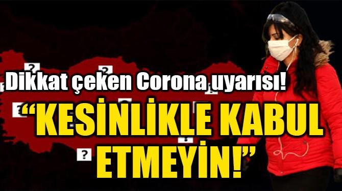 """""""KESİNLİKLE KABUL  ETMEYİN!"""""""
