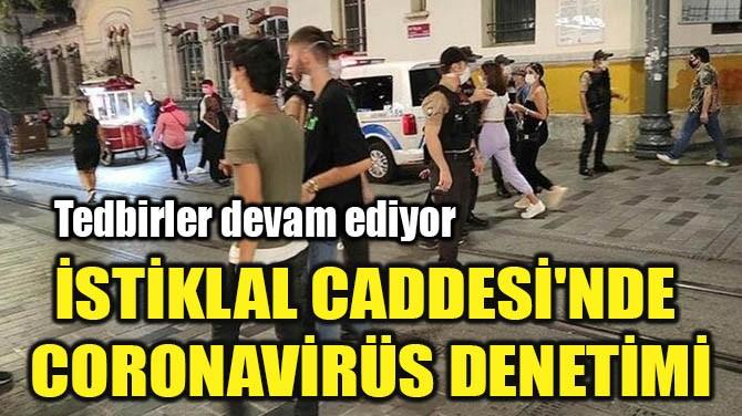 İSTİKLAL CADDESİ'NDE  CORONAVİRÜS DENETİMİ