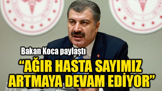 """""""AĞIR HASTA SAYIMIZ  ARTMAYA DEVAM EDİYOR"""""""