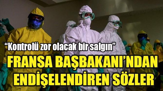 FRANSA BAŞBAKANI'NDAN  ENDİŞELENDİREN SÖZLER