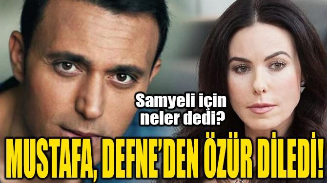 MUSTAFA, DEFNE'DEN ÖZÜR DİLEDİ!