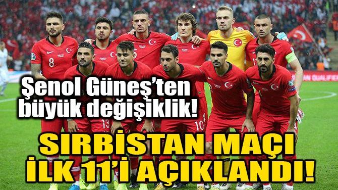 SIRBİSTAN MAÇI İLK 11'İ AÇIKLANDI!