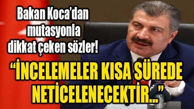 """""""İNCELEMELER KISA SÜREDE  NETİCELENECEKTİR..."""""""