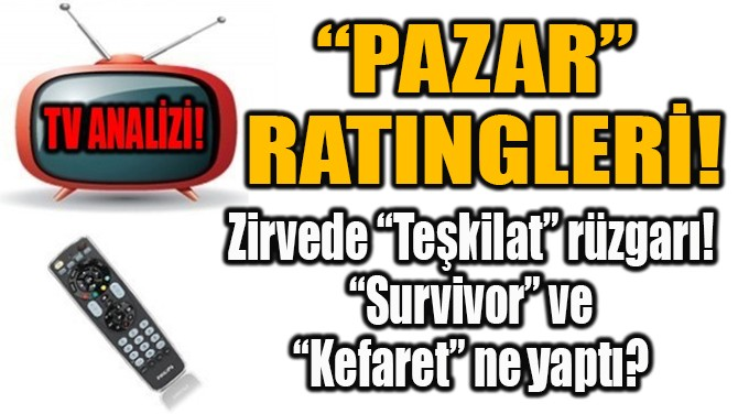 """""""PAZAR"""" RATINGLERİ!"""