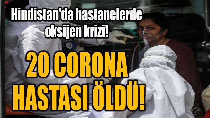 20 CORONA  HASTASI ÖLDÜ!